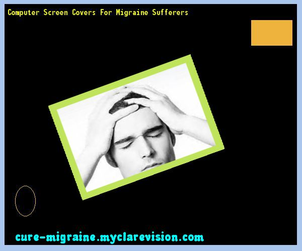 Computer Screen Covers For Migraine Sufferers 203509 - Cure Migraine