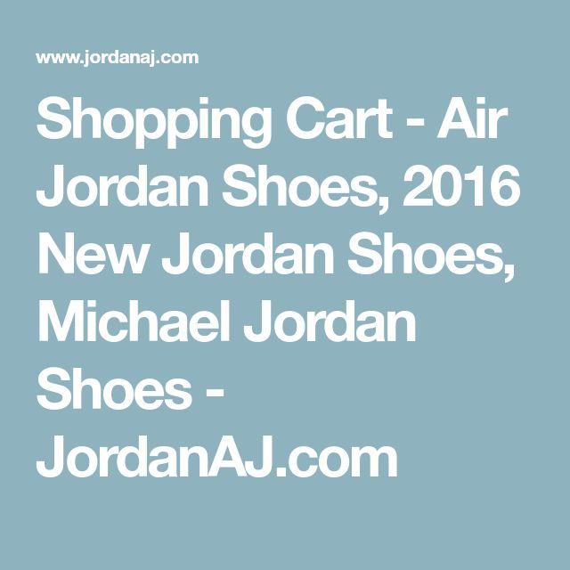 Shopping Cart - Air Jordan Shoes, 2016 New Jordan Shoes, Michael Jordan Shoes - JordanAJ.com