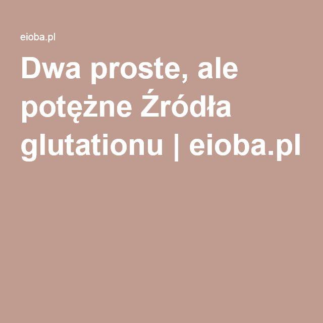 Dwa proste, ale potężne Źródła glutationu | eioba.pl