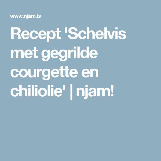 Recept 'Schelvis met gegrilde courgette en chiliolie' | njam!