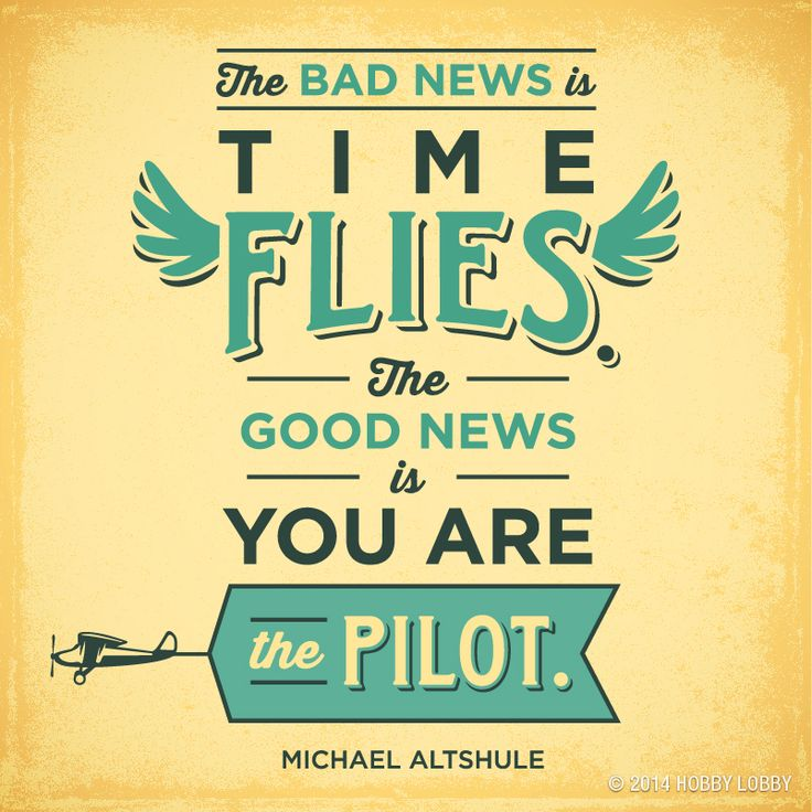 """""""The bad news is time flies. The good news is you are the pilot."""" - Michael Altshule"""