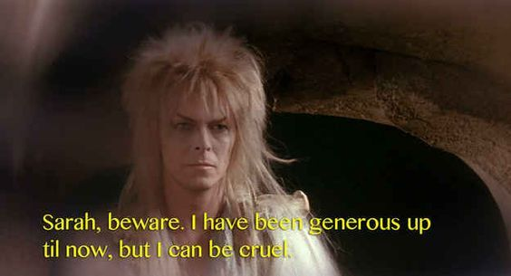 "Leading up to the end of the movie, Sarah and Jareth have it out. And Jareth says this. | For Everyone Whose Sexual Awakening Was Caused By David Bowie In ""Labyrinth"":"