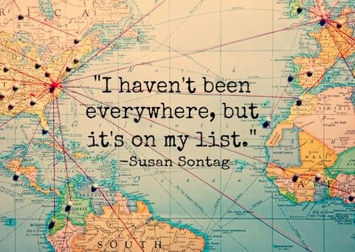 """""""I haven't been everywhere but it's on my list"""", Susan Sontag. #Citation #Voyage #Travel #Thought #Quote #Litterature"""