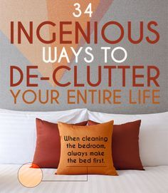 34 Ingenious Ways To De-Clutter Your Entire Life ---- These are really great!