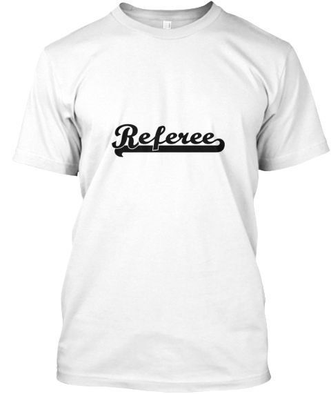 Referee Artistic Job Design White T-Shirt Front - This is the perfect gift for someone who loves Referee. Thank you for visiting my page (Related terms: Professional jobs,job Referee,Referee,referees,soccer referee gear,football referee,basketball refer ...)
