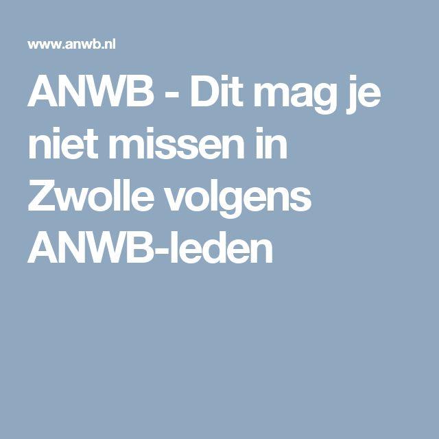 ANWB - Dit mag je niet missen in Zwolle volgens ANWB-leden