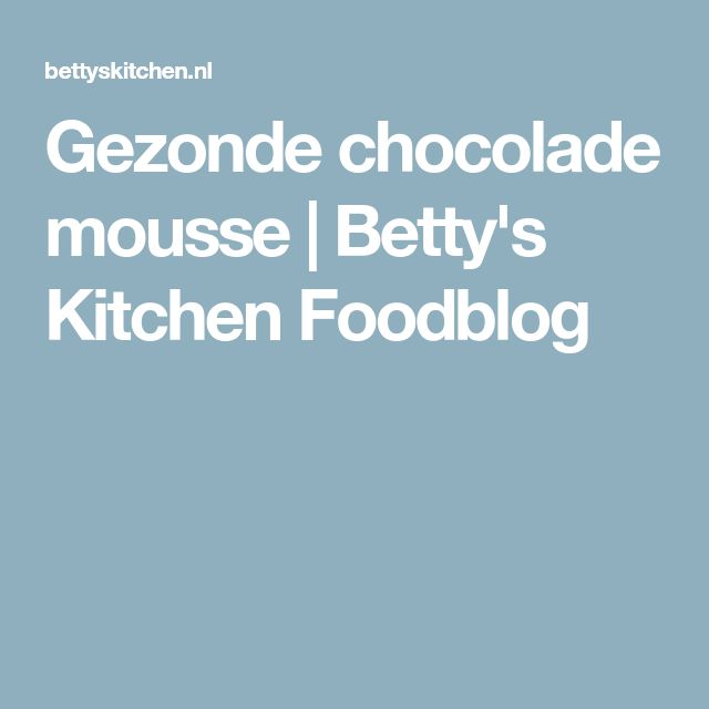 Gezonde chocolade mousse | Betty's Kitchen Foodblog