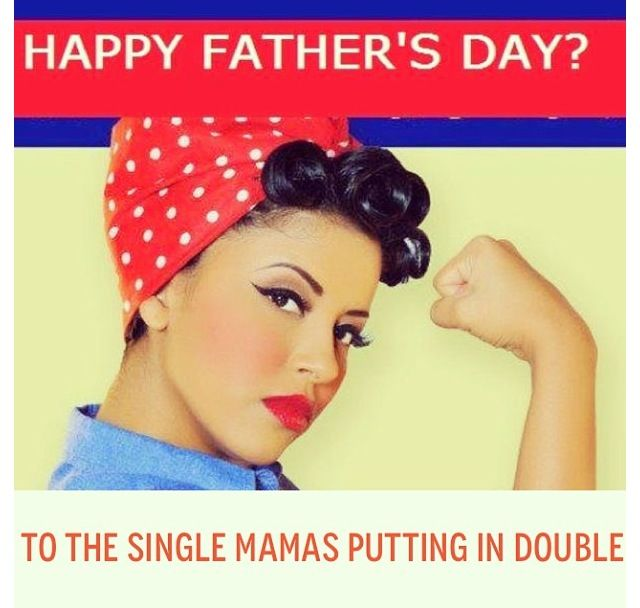 Single mothers who do double duty will get their reward when the children are raised, and wonderful members of society. Pat yourselves on the back!