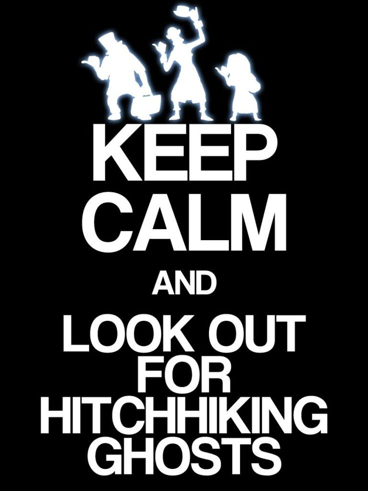 Keep Calm & Look out for hitchhiking ghosts -