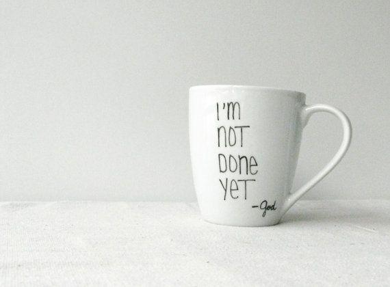 Christian Mug  I'm Not Done Yet  God Mug  by RevellHouse on Etsy, $13.00
