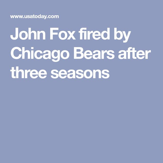 John Fox fired by Chicago Bears after three seasons