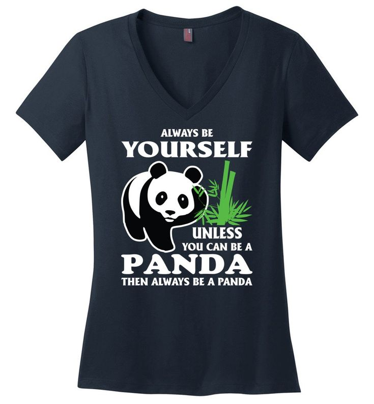 Always Be Yourself Unless You Can Be A Panda - District Made Ladies Perfect Weight V-Neck