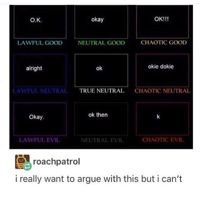 tag yourself I'm true neutral <<< chaotic evil