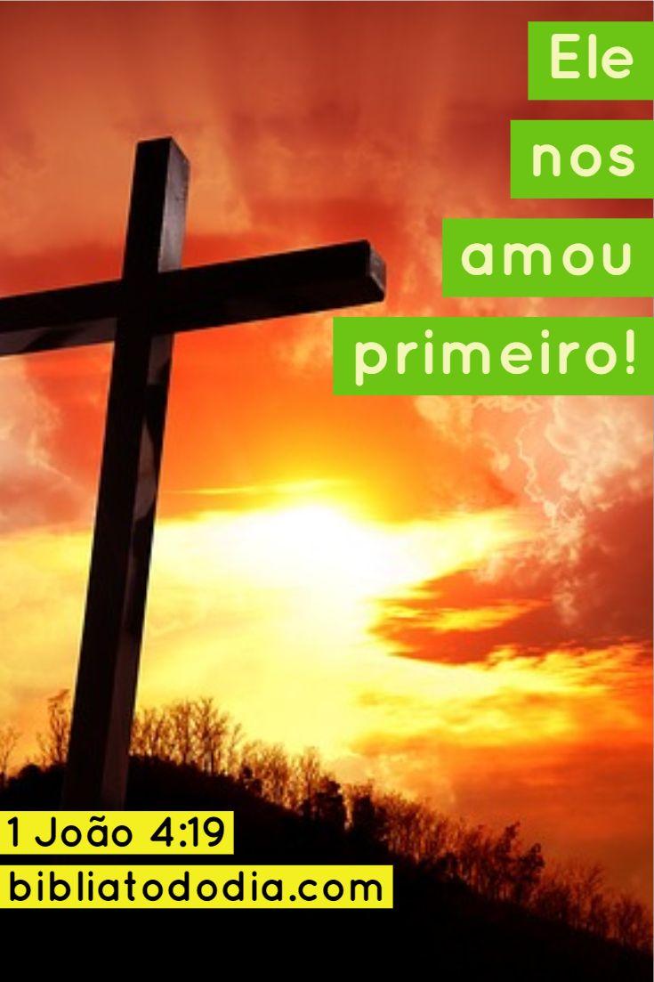 Ele Nos Amou Primeiro Jesus Te Ama E Quer Te Salvar Com Imagens