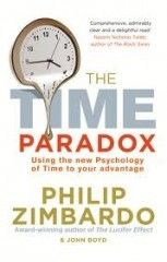 Time Paradox: Using the New Psychology of Timeto Your Advantage - Philip Zimbardo