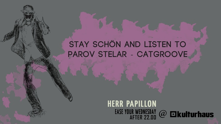 Stay schon and listen to Parov Stelar - Catgroove, 2nd poster for Herr Papillon, ease your Wednesday in Kulturhaus Bukarest