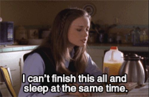 "You'll need to learn to prioritise. | Community Post: The Stages Of Getting Ready For The ""Gilmore Girls"" Netflix Explosion"