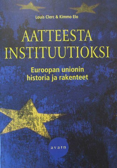 Aatteesta instituutioksi: Euroopan unionin historia ja rakenteet