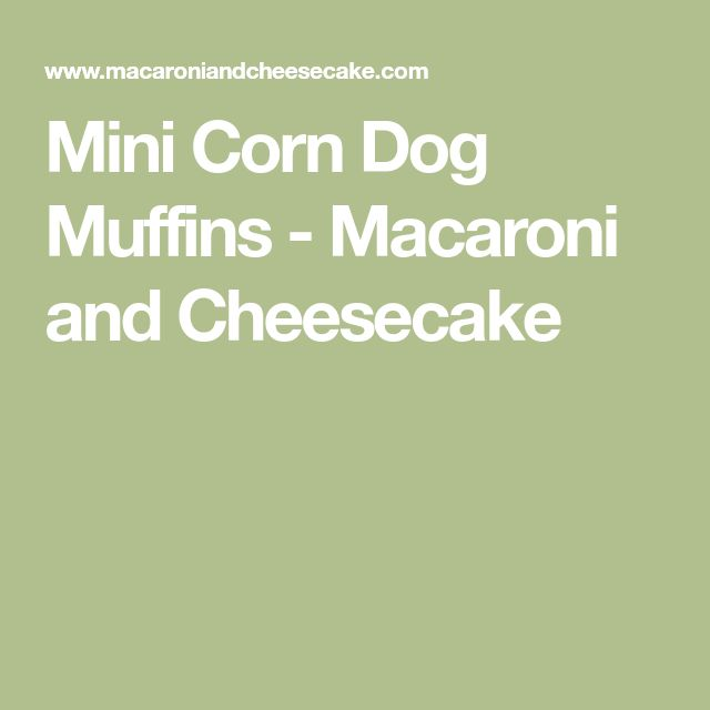 Mini Corn Dog Muffins - Macaroni and Cheesecake