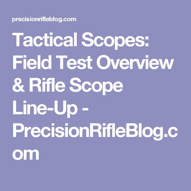 Tactical Scopes: Field Test Overview & Rifle Scope Line-Up - PrecisionRifleBlog.com