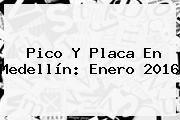 http://tecnoautos.com/wp-content/uploads/imagenes/tendencias/thumbs/pico-y-placa-en-medellin-enero-2016.jpg Pico y placa. Pico y placa en Medellín: enero 2016, Enlaces, Imágenes, Videos y Tweets - http://tecnoautos.com/actualidad/pico-y-placa-pico-y-placa-en-medellin-enero-2016/