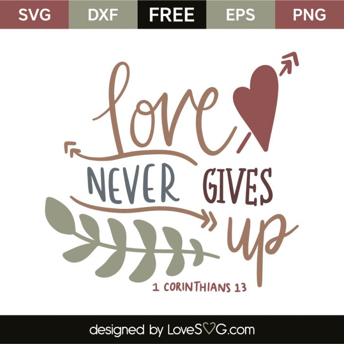 *** FREE SVG CUT FILE for Cricut, Silhouette and more *** Love never gives up