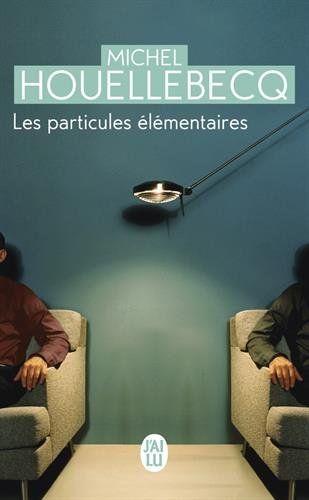 Amazon.fr - Les particules élémentaires - Michel Houellebecq - Livres