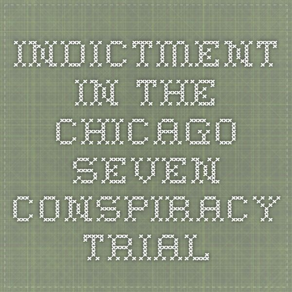 Indictment in the Chicago Seven Conspiracy Trial