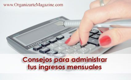 Consejos para administrar tus ingresos mensuales