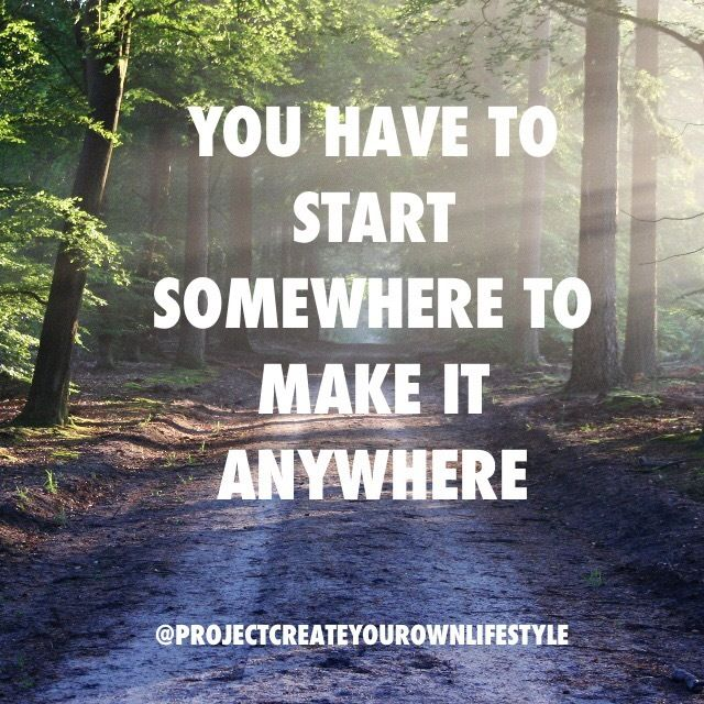 You have to start somewhere to make it anywhere! #projectcreateyourownlifestyle