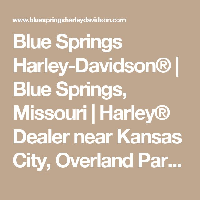 Blue Springs Harley-Davidson® | Blue Springs, Missouri | Harley® Dealer near Kansas City, Overland Park, Independence | Parts, Service, Repair, Financing