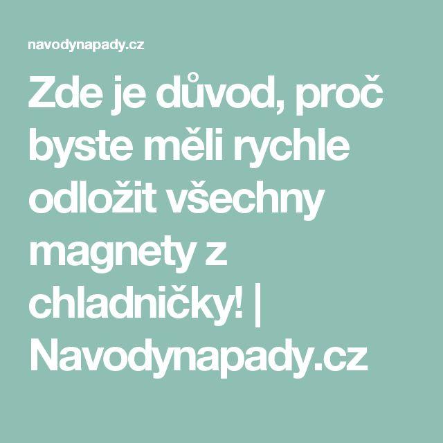 Zde je důvod, proč byste měli rychle odložit všechny magnety z chladničky! | Navodynapady.cz