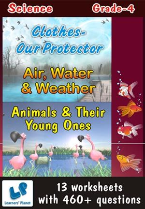 GRADE-4-SCIENCE-AIR-WATER,ANIMAL-YOUNG,CLOTHES-PROTECT-WB This workbook contains printable worksheets on Air, Water & Weather, Animals & Their Young Ones and Clothes-Our Protector for Grade 4 students.  There are total 13 worksheets with 460+ questions.  Pattern of questions : Multiple Choice Questions, Fill in the blanks, True and false…    PRICE :- RS.149.00