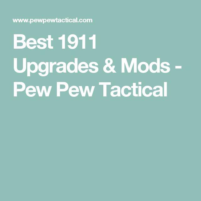 Best 1911 Upgrades & Mods - Pew Pew Tactical