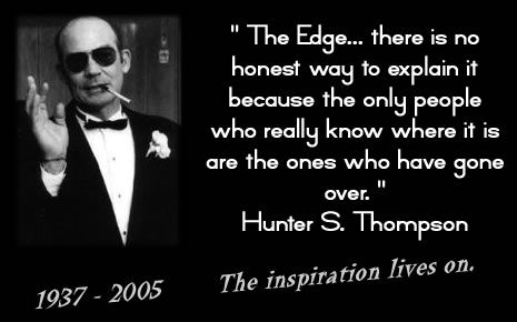"""When the going gets weird, the weird turn pro."" HST: Hunters, Edge, Inspiration, Quotes, Hst, Hunter S Thompson, Hunter Thompson, Inspire"