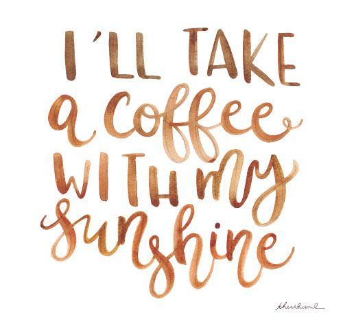 """I'll take a coffee with my sunshine."""