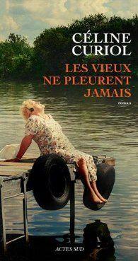 Critiques, citations, extraits de Les vieux ne pleurent jamais de Céline Curiol…