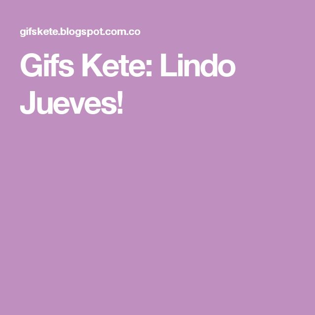 Gifs Kete: Lindo Jueves!