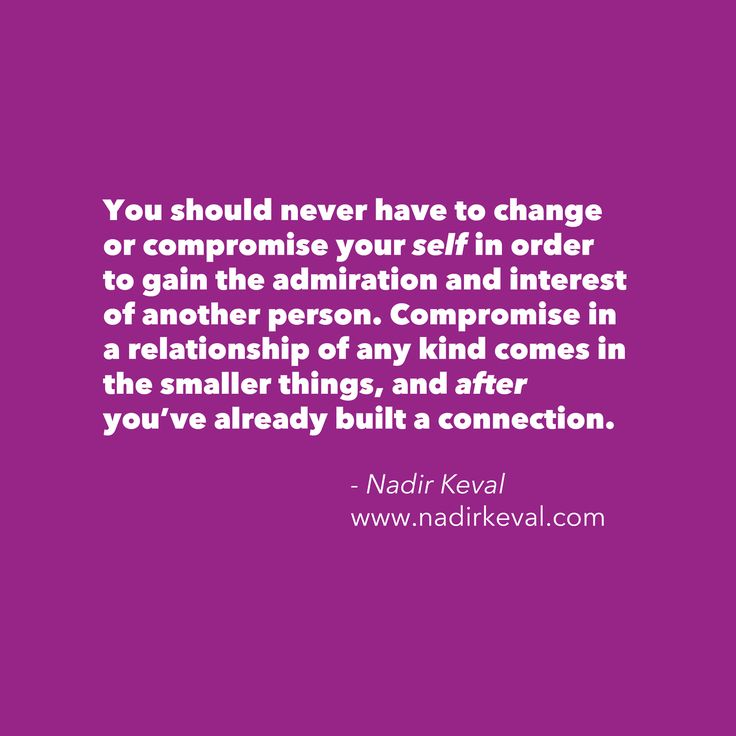 """You should never have to change or compromise your self in order to gain the admiration and interest of another person. Compromise in a relationship of any kind comes in the smaller things, and after you've already built a connection."" --> Nadir Keval (www.nadirkeval.com) #reminder #quote #thoughts #life #reflection #self #growth #compromise #wisdom #advice #relationships #love #partner"