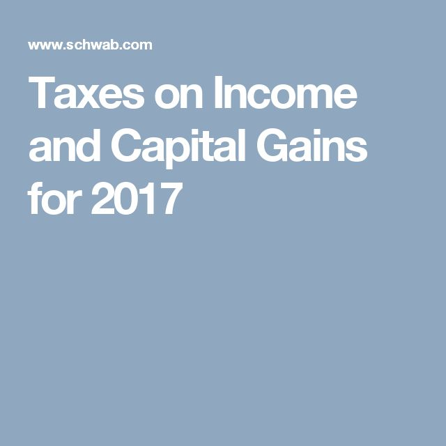 Taxes on Income and Capital Gains for 2017