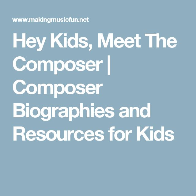 Hey Kids, Meet The Composer | Composer Biographies and Resources for Kids