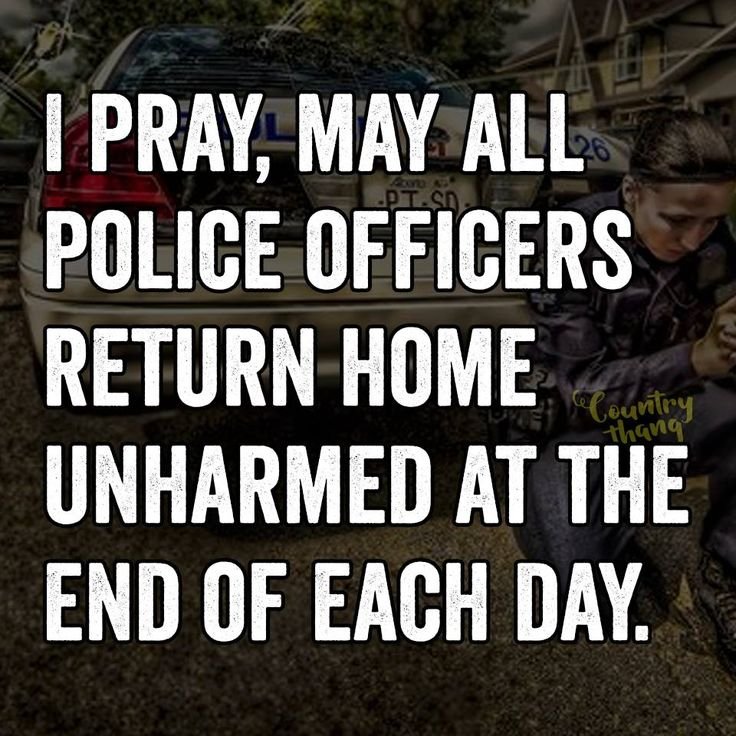 I pray, May all police officers return home unharmed at the end of each day…