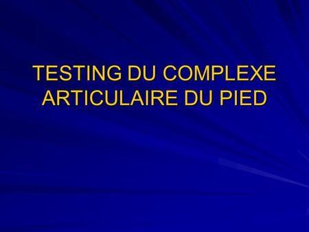 TESTING DU COMPLEXE ARTICULAIRE DU PIED. FLEXION PLANTAIRE Muscles principaux : - gastrocnémiens (jumeaux) - soléaire Muscles accessoires : - tibial post.