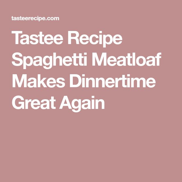Tastee Recipe Spaghetti Meatloaf Makes Dinnertime Great Again