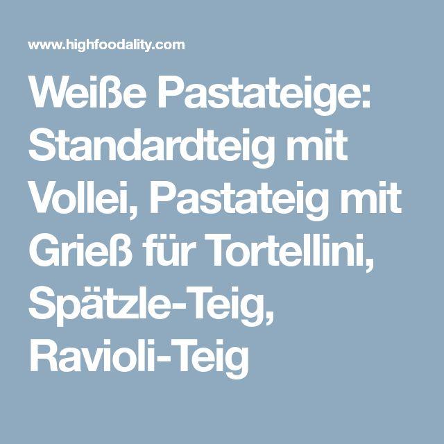 Weiße Pastateige: Standardteig mit Vollei, Pastateig mit Grieß für Tortellini, Spätzle-Teig, Ravioli-Teig