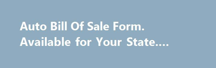 Auto Bill Of Sale Form. Available for Your State. #auto #used http://china.remmont.com/auto-bill-of-sale-form-available-for-your-state-auto-used/  #auto bill of sale # Automobile Bill of Sale Form to use when buying or selling a vehicle like a car, van, truck or trailer in all states. Includes Odometer Disclosure Statement. 60-Days Money Back When selling an automobile or any type of vehicle (truck, van, motorcycle, or trailer), an Automobile/Vehicle Bill of Sale is necessary to document the…