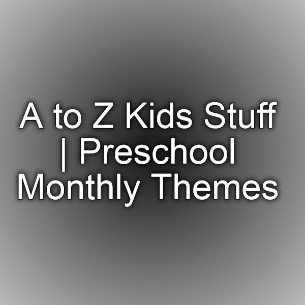 A to Z Kids Stuff | Preschool Monthly Themes