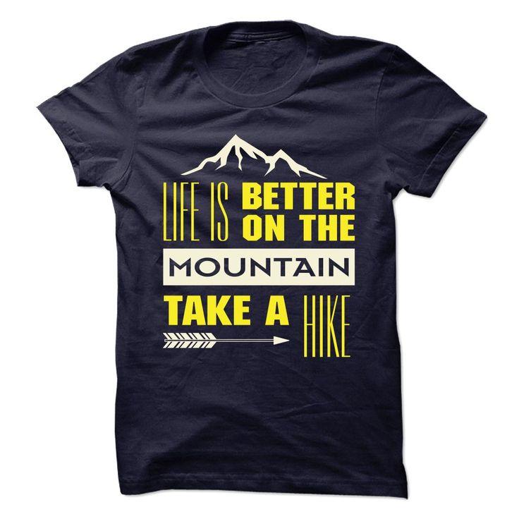 Life is better on the mountain Take a hike T SHIRT #mountain #hike #shirt