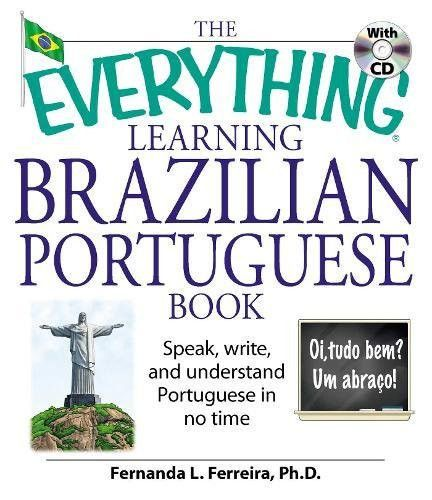 The Everything Learning Brazilian Portuguese Book: Speak, Write, and Understand Basic Portuguese in No Time