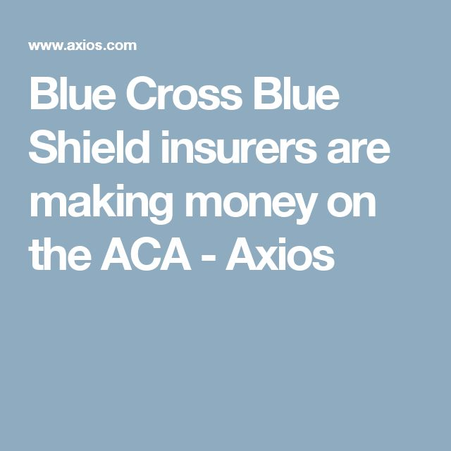 Blue Cross Blue Shield insurers are making money on the ACA - Axios